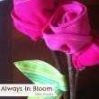 Fabric Flowers- Always in Bloom