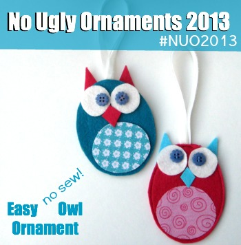 No Sew Easy Owl Ornaments are perfect for kids to make for Christmas. Part of the No Ugly Ornaments 2013 Challenge with My Very Educated Mother. #NUO2013