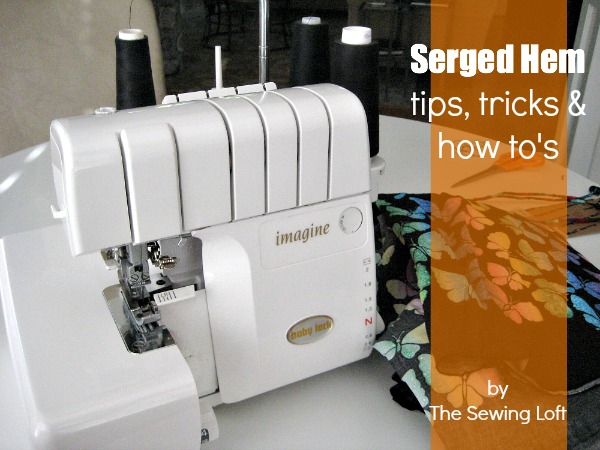 Serged hems can make garment finishing a breeze. Learn tips, tricks and how to's on The Sewing Loft