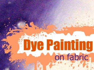 Dye Painting Fabric Tips & Tricks