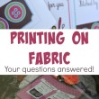 Printing on Fabric at Home Q & A