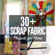 30+ Scrap Fabric Ideas for your Home