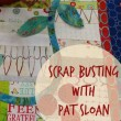 Scrap Busting with Pat Sloan during National Sewing Month.