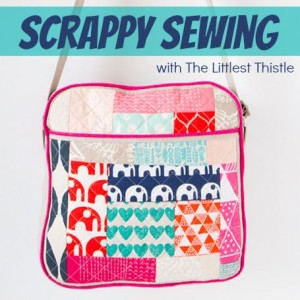 Scrappy Sewing with The Littlest Thistle
