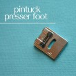 Pintuck Presser Foot | Sewing Tool