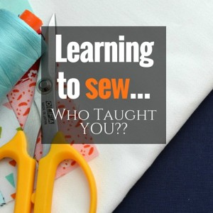 Learning to Sew | Who Taught You How?