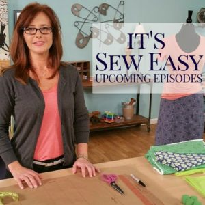 It's Sew Easy Upcoming Episodes