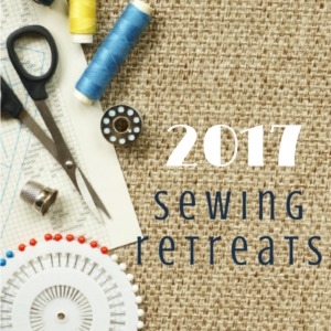 2017 Sewing Retreats | A Stitch in Time