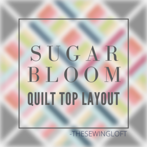 Sugar Bloom Quilt Layout Assembly