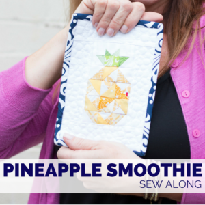 Pineapple Smoothie Block Sew Along