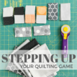 Quiltologie Mini Mania | Stepping Up