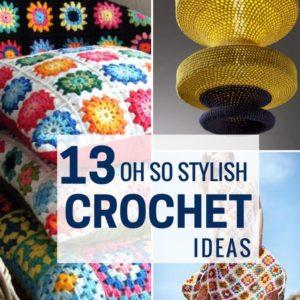 13 Inspirational Crochet Ideas for you to Make