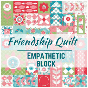 Empathetic Quilt Block | Friendship Quilt