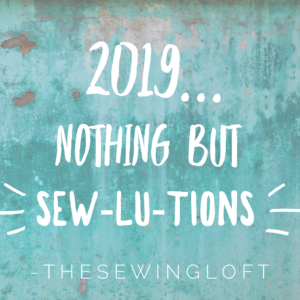 Sew-Lu-Tions for 2019 | The Sewing Loft
