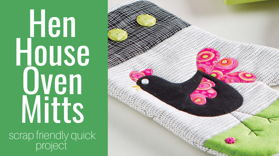 Turn your scraps into something fun with this easy to make Hen House Oven Mitts video class.