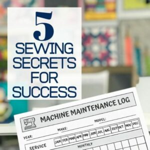 Put these sewing secrets into action and set yourself up for sewing success all year long! Don't forget to download the FREE machine maintenance log.